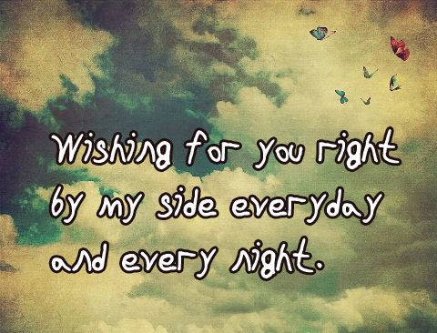 Wishing for you right by my side