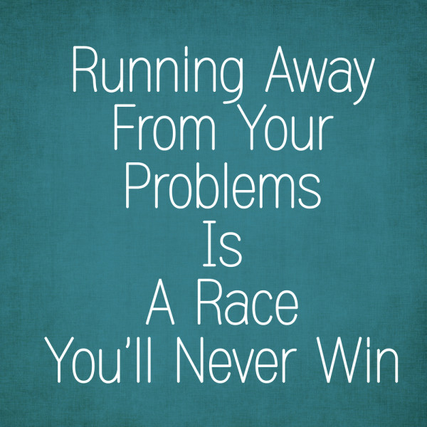 Running away from problems quote
