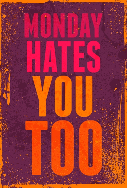 This is for People who Hate Mondays