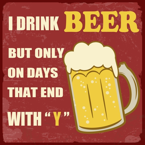 I Drink Beer Every Day