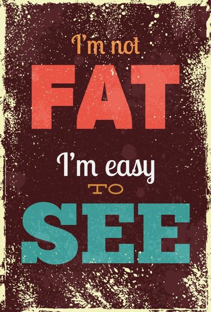 I am not Fat Sign
