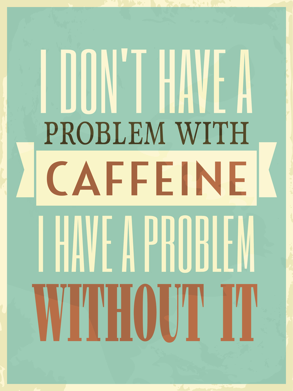 i don't have problem with caffeine